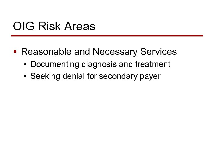 OIG Risk Areas § Reasonable and Necessary Services • Documenting diagnosis and treatment •