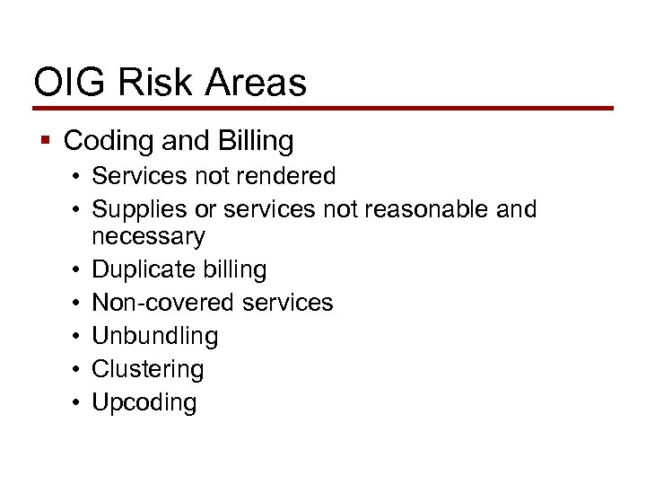 OIG Risk Areas § Coding and Billing • Services not rendered • Supplies or