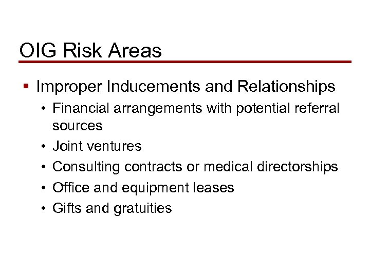 OIG Risk Areas § Improper Inducements and Relationships • Financial arrangements with potential referral