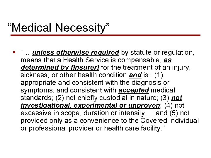 """Medical Necessity"" § ""… unless otherwise required by statute or regulation, means that a"