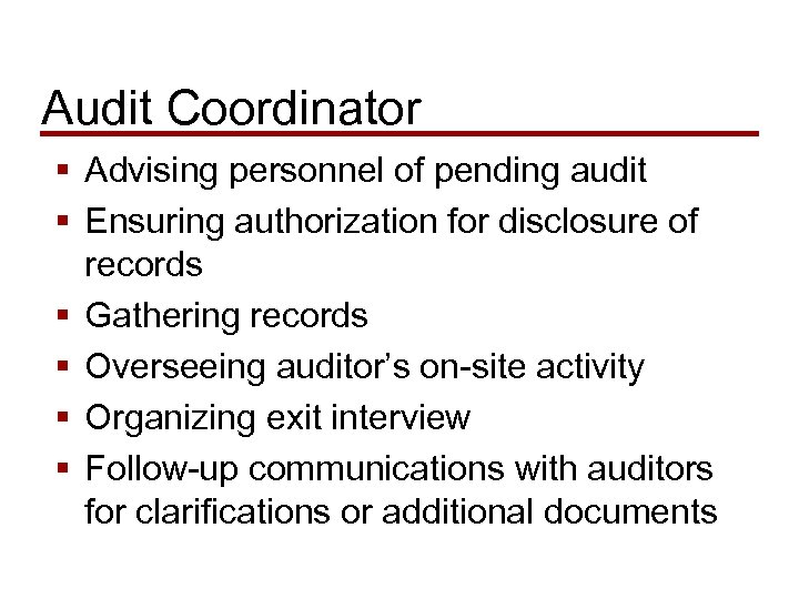 Audit Coordinator § Advising personnel of pending audit § Ensuring authorization for disclosure of