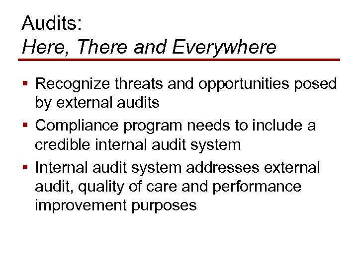 Audits: Here, There and Everywhere § Recognize threats and opportunities posed by external audits