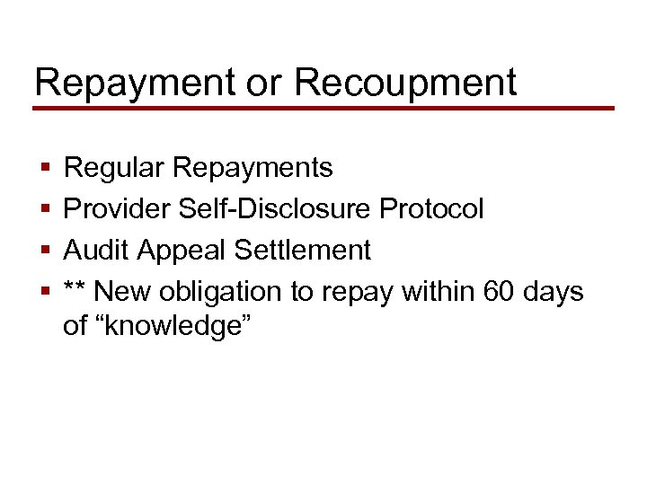 Repayment or Recoupment § § Regular Repayments Provider Self-Disclosure Protocol Audit Appeal Settlement **