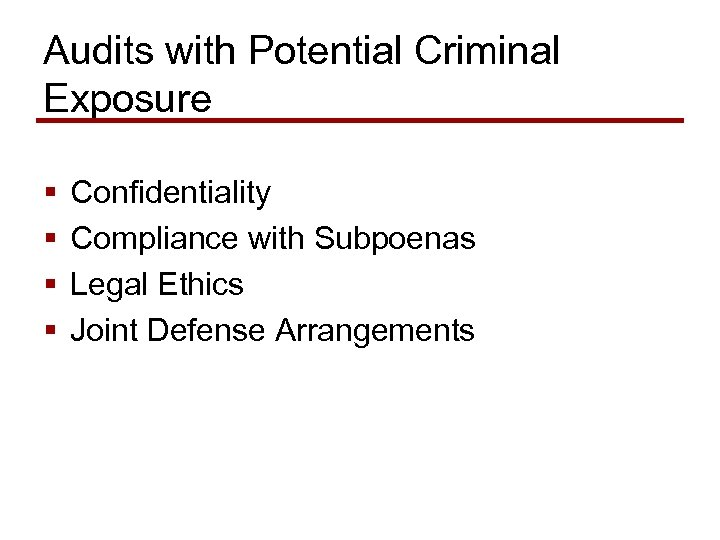 Audits with Potential Criminal Exposure § § Confidentiality Compliance with Subpoenas Legal Ethics Joint