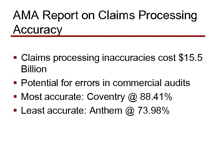 AMA Report on Claims Processing Accuracy § Claims processing inaccuracies cost $15. 5 Billion
