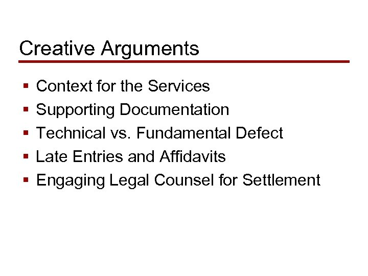 Creative Arguments § § § Context for the Services Supporting Documentation Technical vs. Fundamental