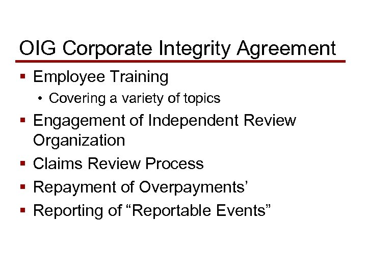 OIG Corporate Integrity Agreement § Employee Training • Covering a variety of topics §