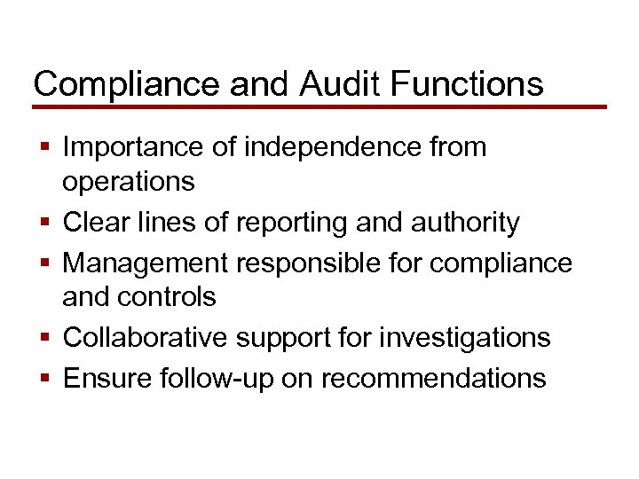 Compliance and Audit Functions § Importance of independence from operations § Clear lines of