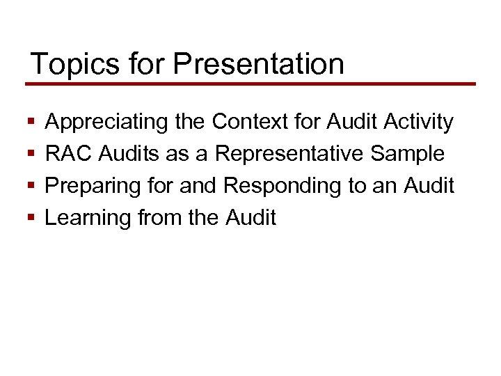 Topics for Presentation § § Appreciating the Context for Audit Activity RAC Audits as