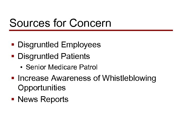 Sources for Concern § Disgruntled Employees § Disgruntled Patients • Senior Medicare Patrol §