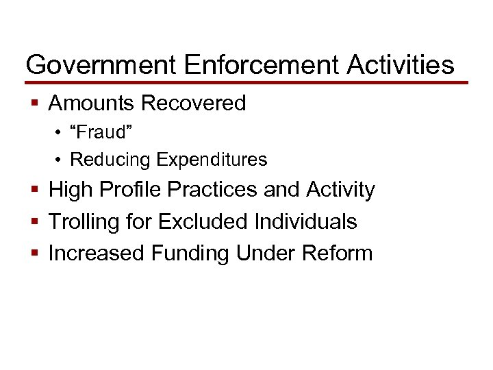 "Government Enforcement Activities § Amounts Recovered • ""Fraud"" • Reducing Expenditures § High Profile"