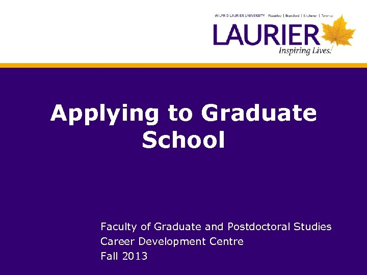 Applying to Graduate School Faculty of Graduate and Postdoctoral Studies Career Development Centre Fall