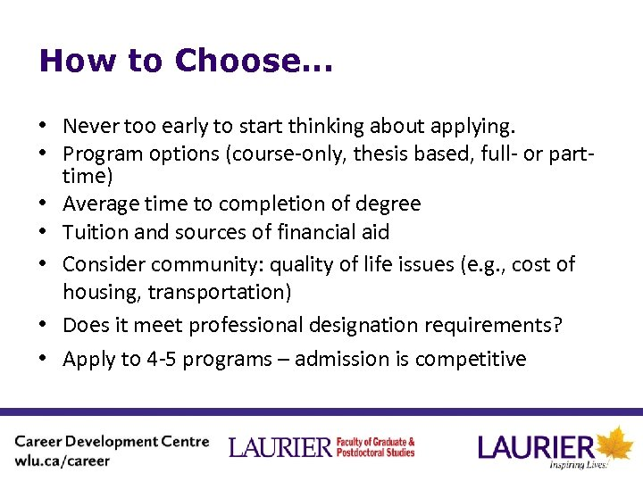 How to Choose… • Never too early to start thinking about applying. • Program