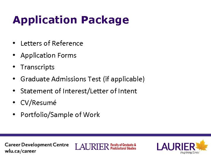Application Package • Letters of Reference • Application Forms • Transcripts • Graduate Admissions