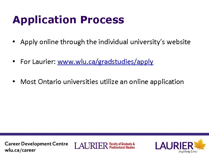 Application Process • Apply online through the individual university's website • For Laurier: www.