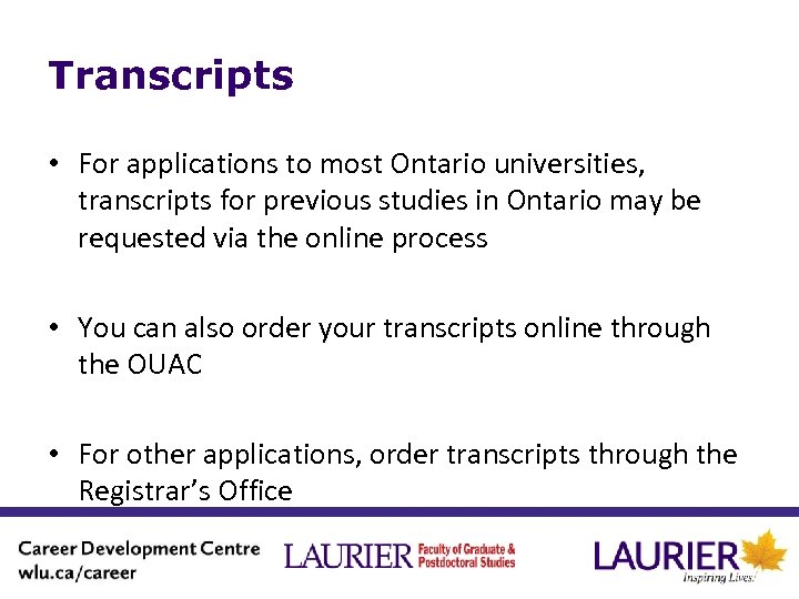 Transcripts • For applications to most Ontario universities, transcripts for previous studies in Ontario