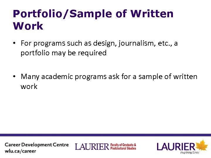 Portfolio/Sample of Written Work • For programs such as design, journalism, etc. , a