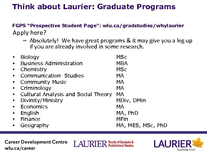 """Think about Laurier: Graduate Programs FGPS """"Prospective Student Page"""": wlu. ca/gradstudies/whylaurier Apply here? –"""