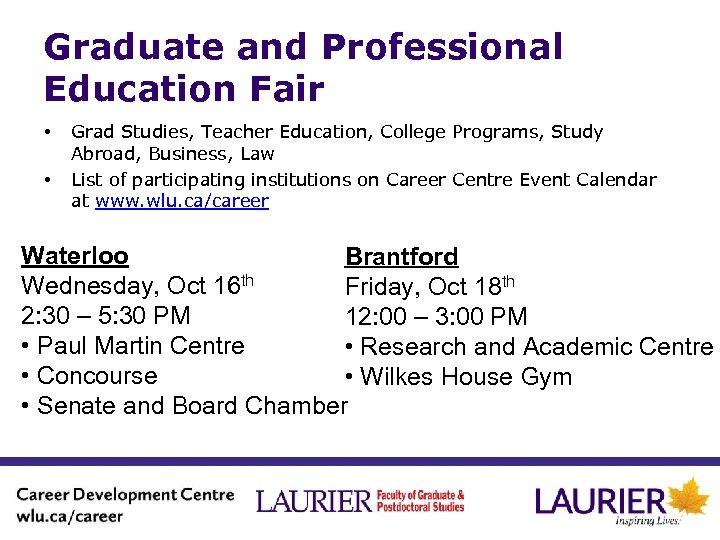 Graduate and Professional Education Fair • • Grad Studies, Teacher Education, College Programs, Study