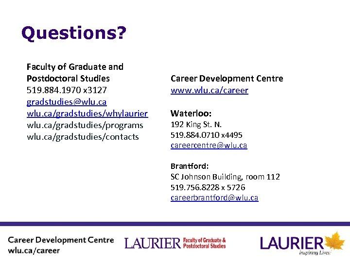 Questions? Faculty of Graduate and Postdoctoral Studies 519. 884. 1970 x 3127 gradstudies@wlu. ca/gradstudies/whylaurier
