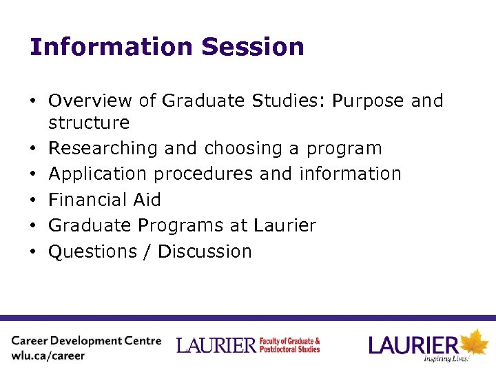 Information Session • Overview of Graduate Studies: Purpose and structure • Researching and choosing