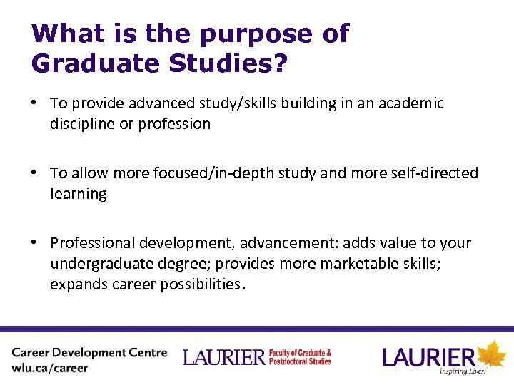 What is the purpose of Graduate Studies? • To provide advanced study/skills building in