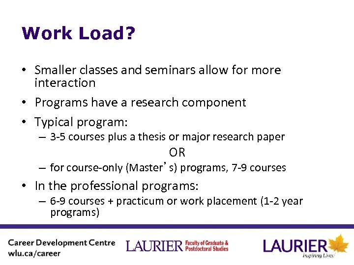 Work Load? • Smaller classes and seminars allow for more interaction • Programs have