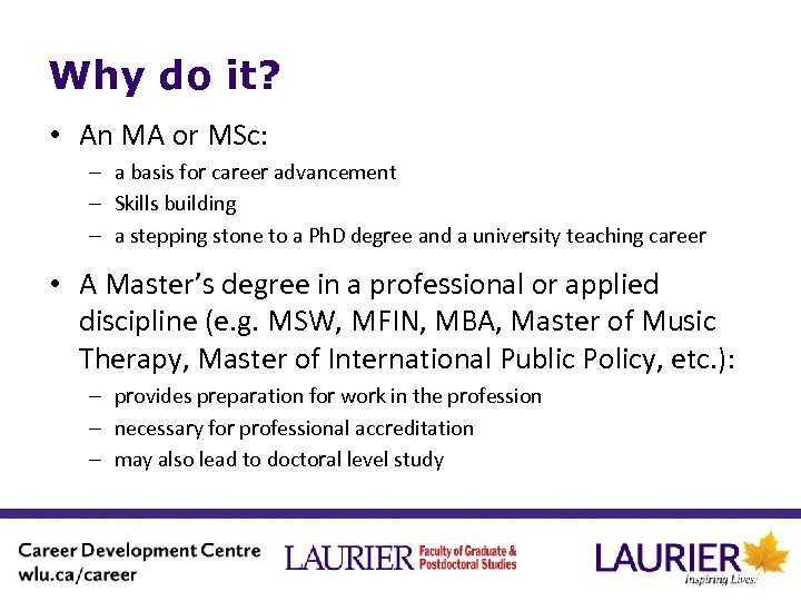 Why do it? • An MA or MSc: – a basis for career advancement