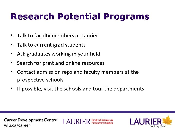 Research Potential Programs • Talk to faculty members at Laurier • Talk to current