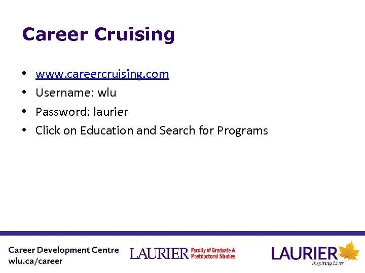 Career Cruising • • www. careercruising. com Username: wlu Password: laurier Click on Education
