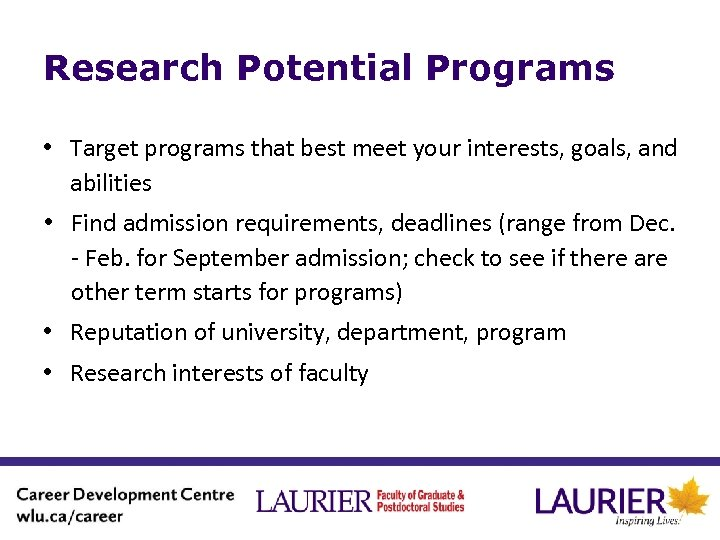 Research Potential Programs • Target programs that best meet your interests, goals, and abilities