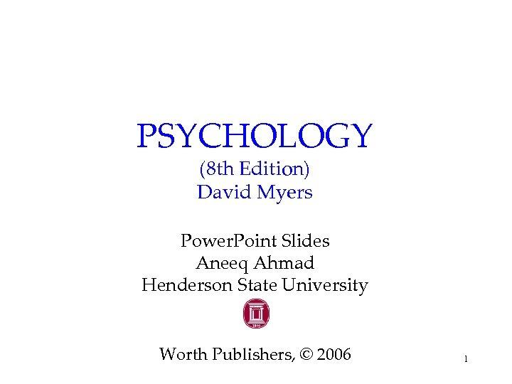 PSYCHOLOGY (8 th Edition) David Myers Power. Point Slides Aneeq Ahmad Henderson State University