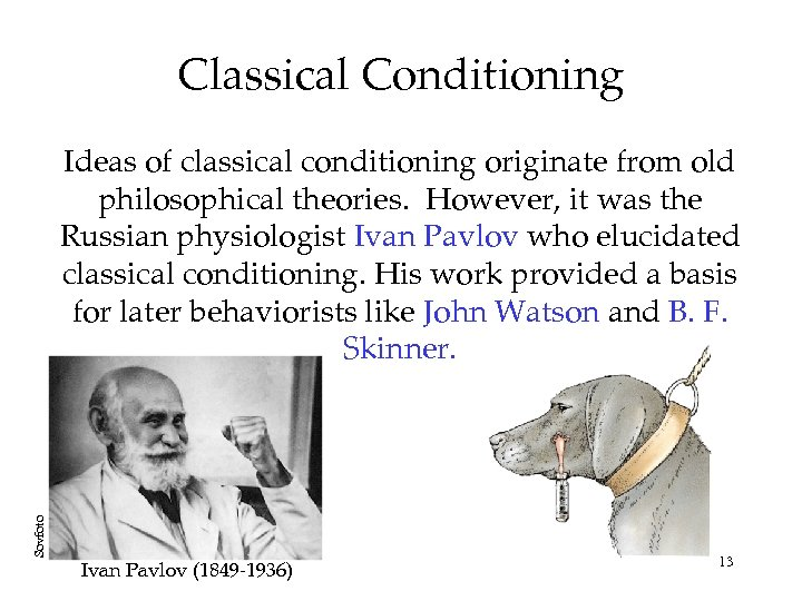 Classical Conditioning Sovfoto Ideas of classical conditioning originate from old philosophical theories. However, it