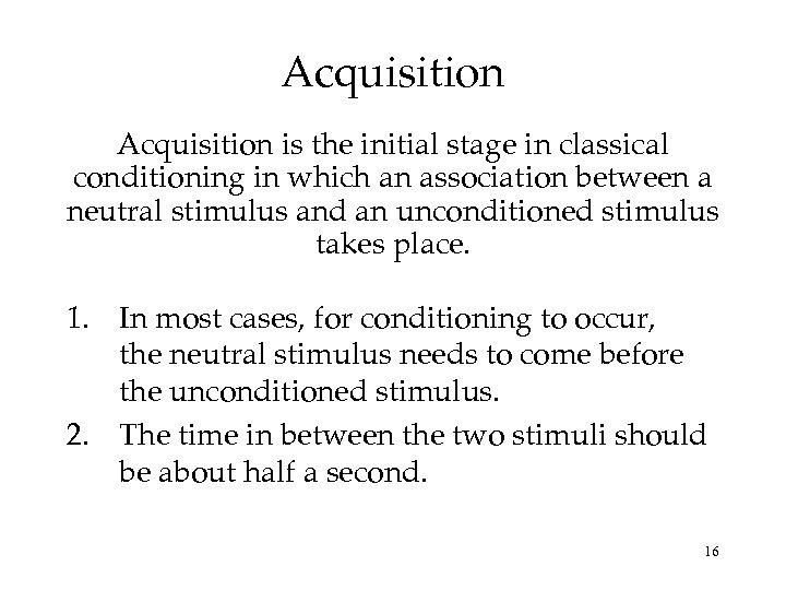 Acquisition is the initial stage in classical conditioning in which an association between a