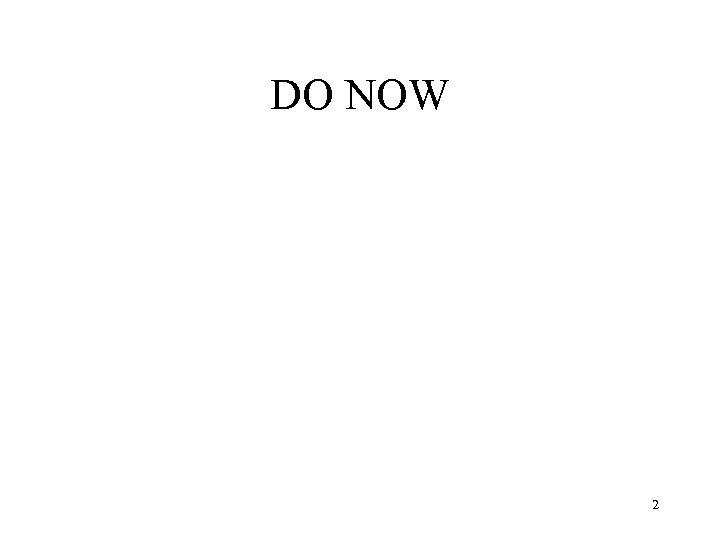 DO NOW 2