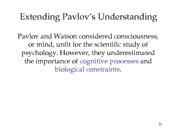 Extending Pavlov's Understanding Pavlov and Watson considered consciousness, or mind, unfit for the scientific