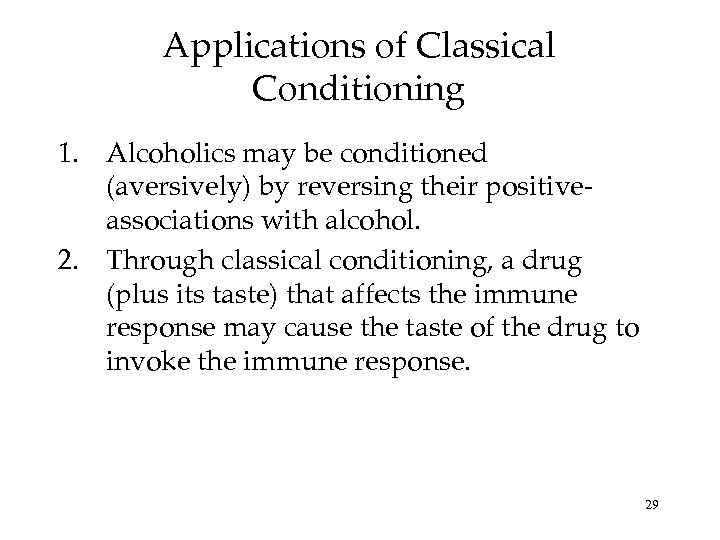 Applications of Classical Conditioning 1. Alcoholics may be conditioned (aversively) by reversing their positiveassociations