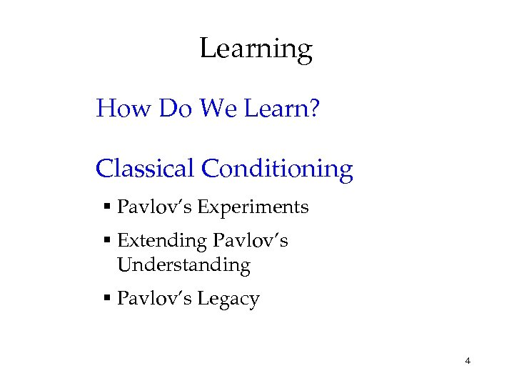 Learning How Do We Learn? Classical Conditioning § Pavlov's Experiments § Extending Pavlov's Understanding
