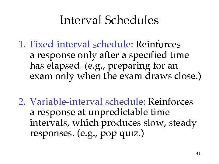 Interval Schedules 1. Fixed-interval schedule: Reinforces a response only after a specified time has