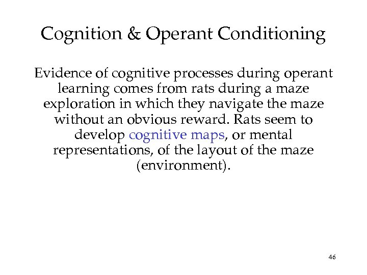 Cognition & Operant Conditioning Evidence of cognitive processes during operant learning comes from rats