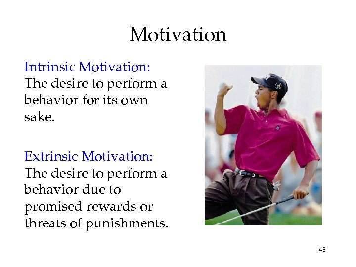 Motivation Intrinsic Motivation: The desire to perform a behavior for its own sake. Extrinsic