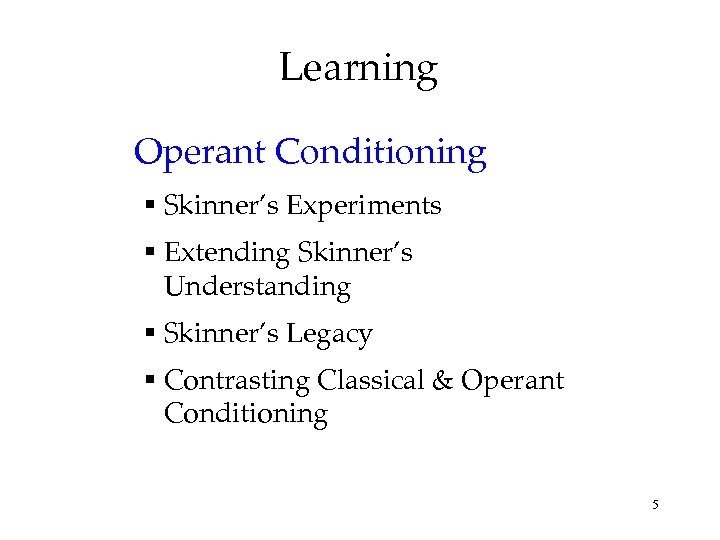 Learning Operant Conditioning § Skinner's Experiments § Extending Skinner's Understanding § Skinner's Legacy §