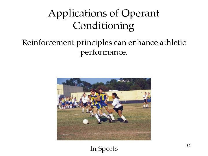 Applications of Operant Conditioning Reinforcement principles can enhance athletic performance. In Sports 52