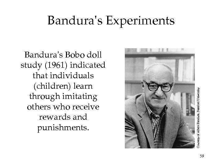 Bandura's Bobo doll study (1961) indicated that individuals (children) learn through imitating others who