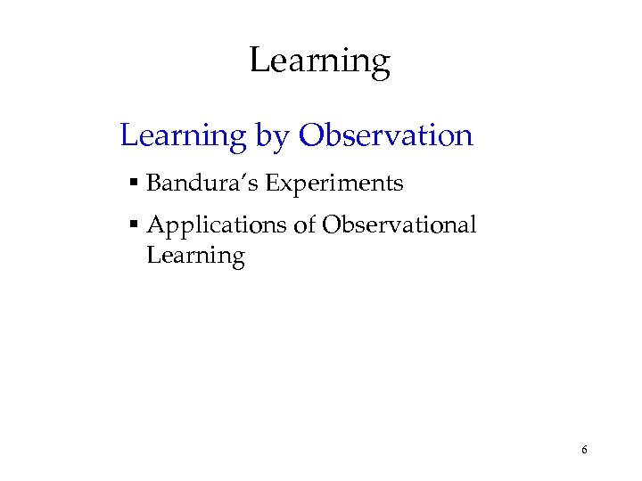 Learning by Observation § Bandura's Experiments § Applications of Observational Learning 6