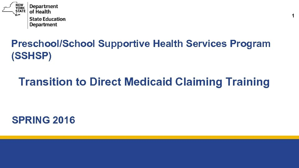 1 Preschool/School Supportive Health Services Program (SSHSP) Transition to Direct Medicaid Claiming Training SPRING