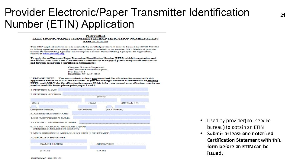 Provider Electronic/Paper Transmitter Identification Number (ETIN) Application 21 • Used by provider(not service bureau)