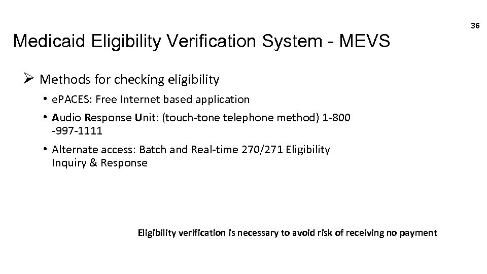 36 Medicaid Eligibility Verification System - MEVS Ø Methods for checking eligibility • e.