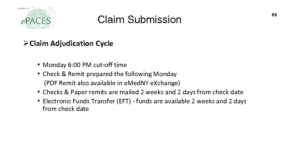 Claim Submission ØClaim Adjudication Cycle • Monday 6: 00 PM cut-off time • Check