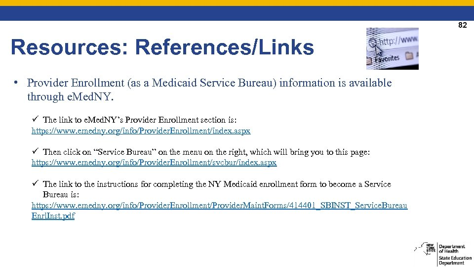 82 Resources: References/Links • Provider Enrollment (as a Medicaid Service Bureau) information is available